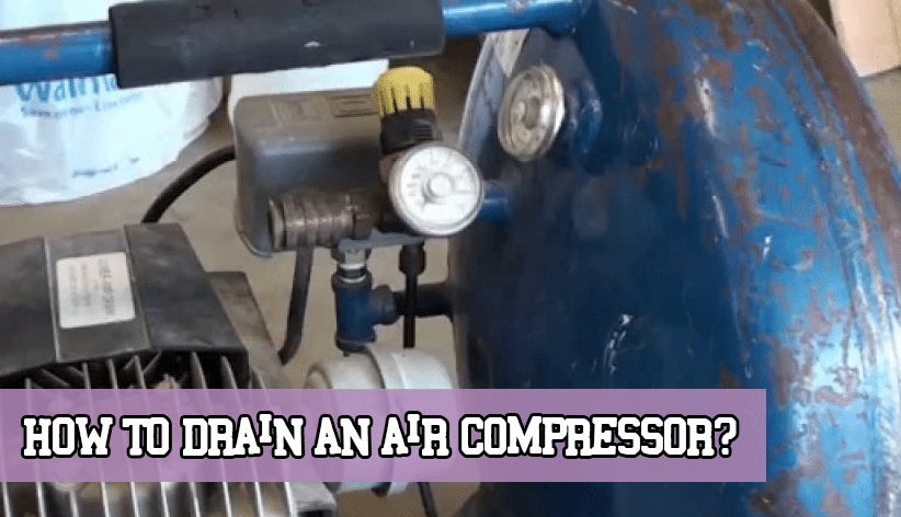 How to Drain an Air Compressor?