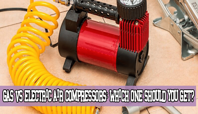 Gas vs Electric Air Compressors: Which One Should You Get?