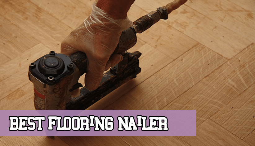 Best Flooring Nailer