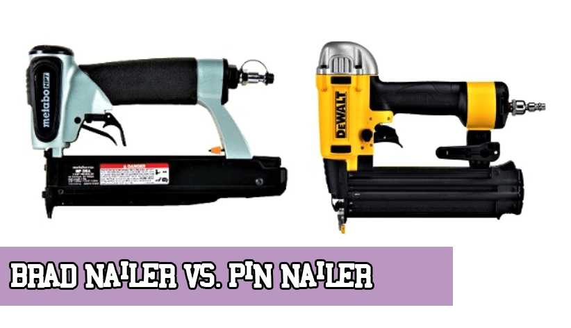 Brad Nailer vs Pin Nailer
