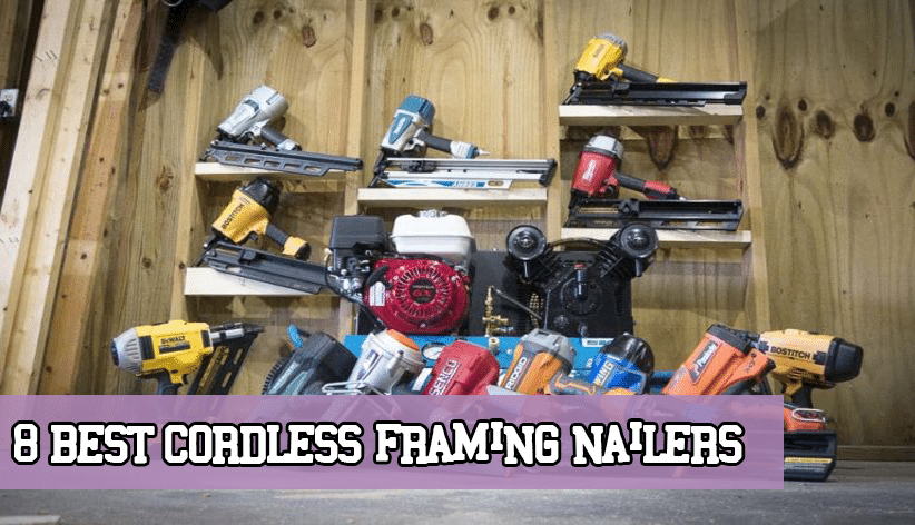 8 Best Cordless Framing Nailers