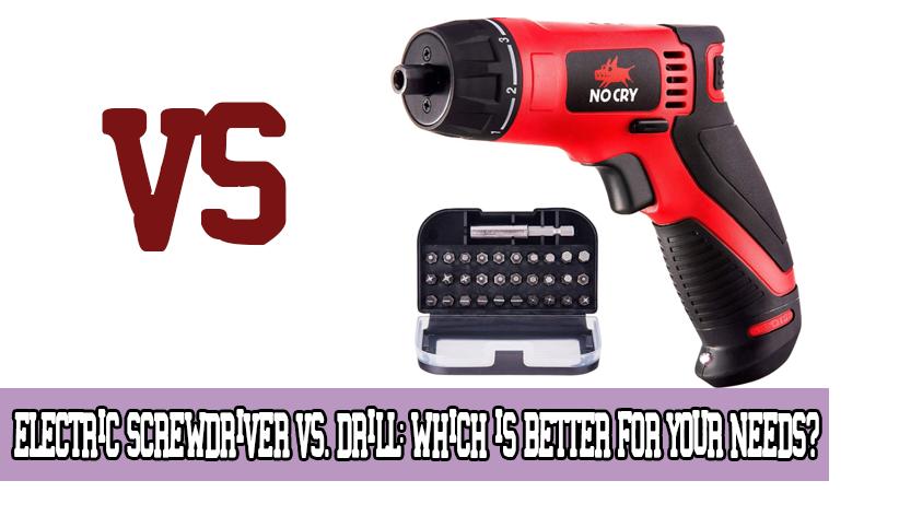 Electric Screwdriver vs Drill