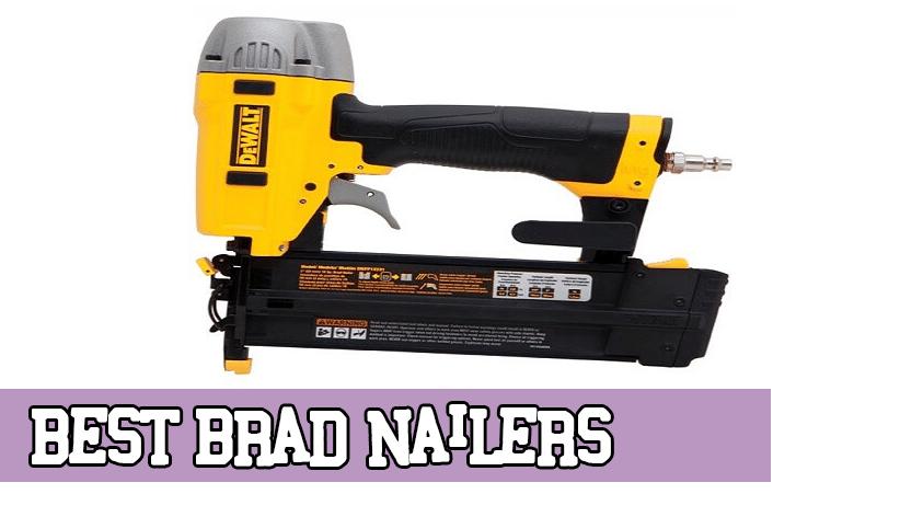 7 Best Brad Nailers
