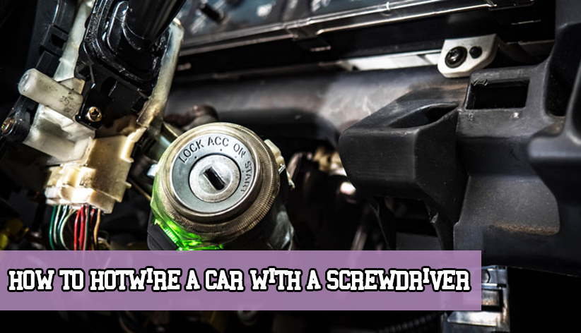 How to Hotwire a Car with a Screwdriver