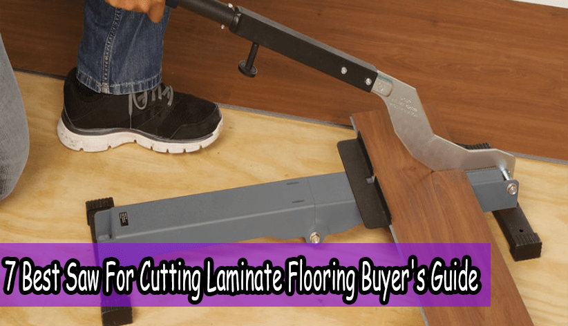 7 Best Saw For Cutting Laminate Flooring